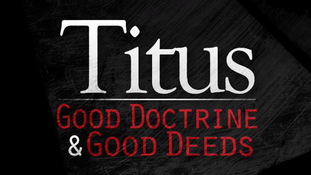 Titus: Good Doctrine and Good Deeds