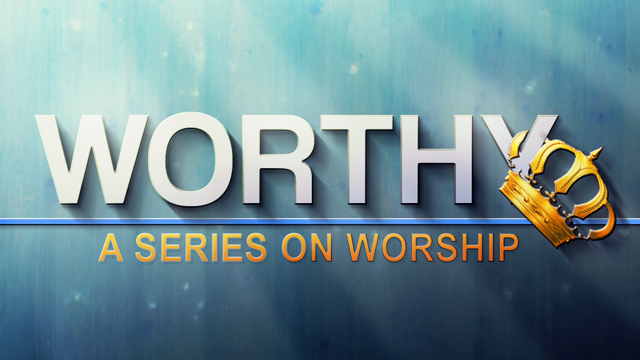 Worthy: A Series on Worship